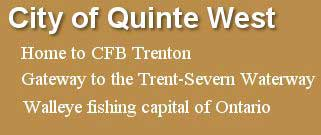 City of Quinte West: Home to CFB Trenton, Gateway to the Trent-Severn Waterway, Walleye fishing capital of Ontario.